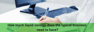 How much liquid savings does the typical business need to have_