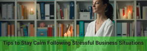 how to stay calm even on stressful business financial problems