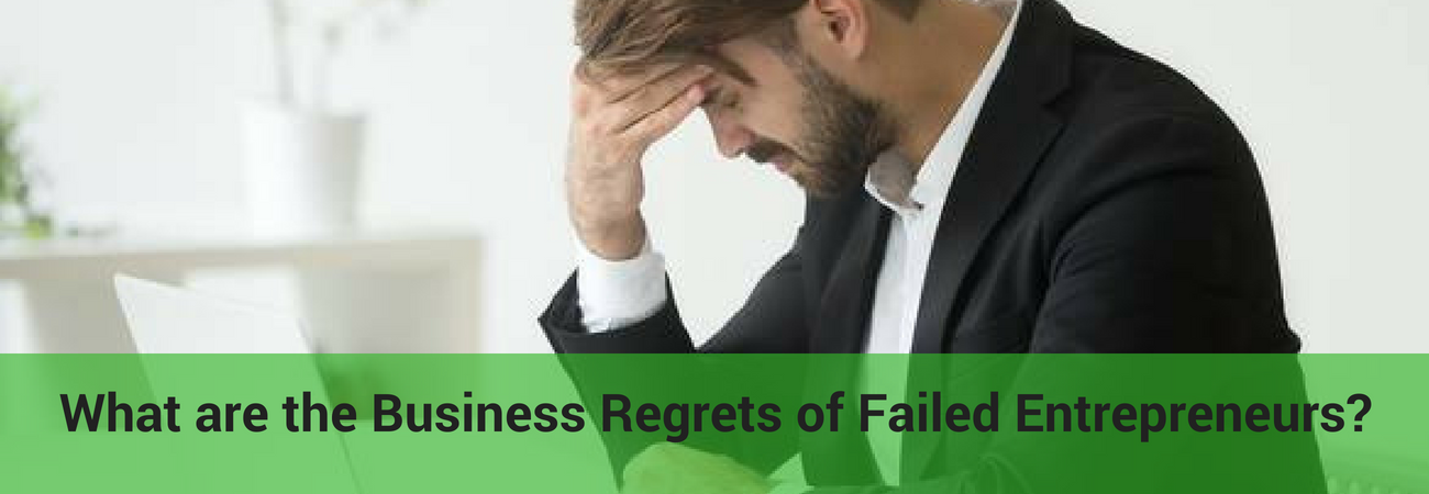 biggest regrets of unsuccessful entrepreneurs