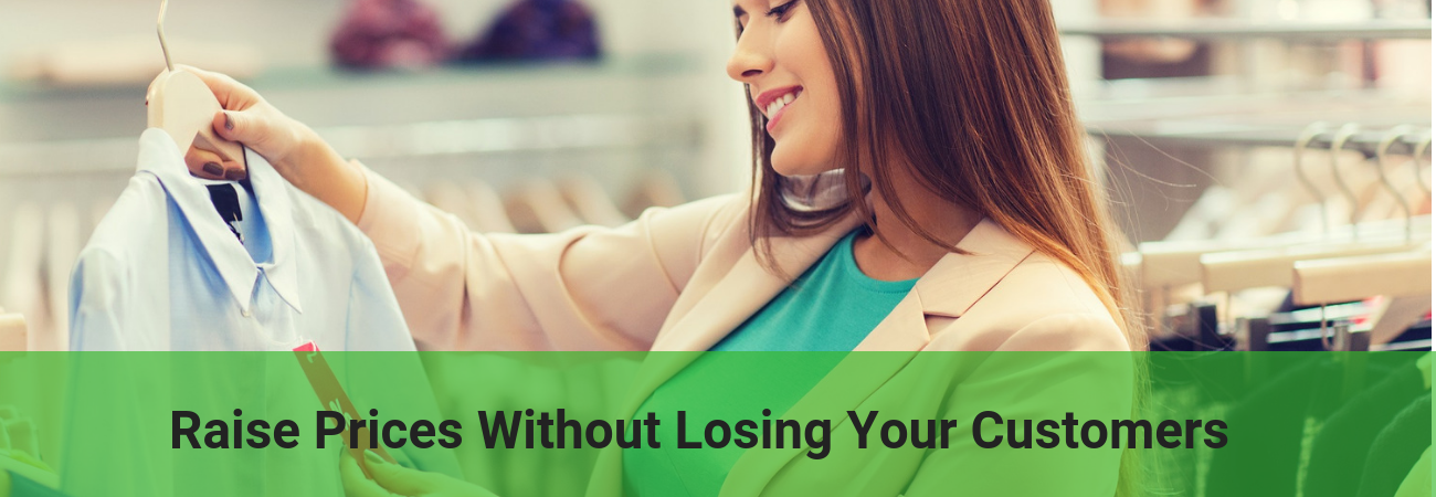 Ways to Raise Prices Without Losing Your Customers