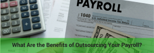 what are the benefits of outsourcing your payroll