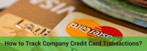 how to keep track of your business credit card transaactions