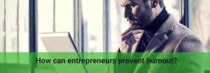 entrepreneurs should prevent stress and burnout