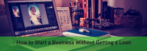 ways to start a business without taking a loan